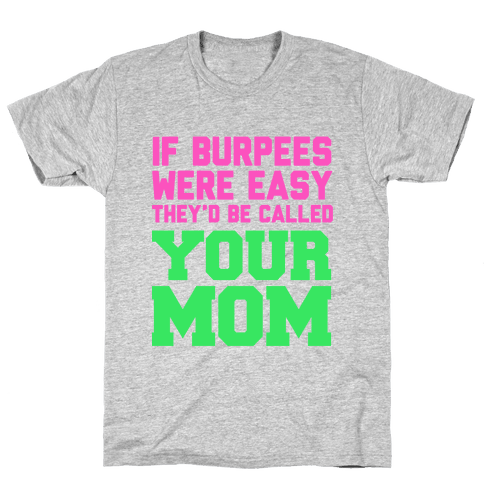 If Burpees Were Easy They'd be Called Your Mom Mens T-Shirt