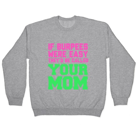 If Burpees Were Easy They'd be Called Your Mom Pullover