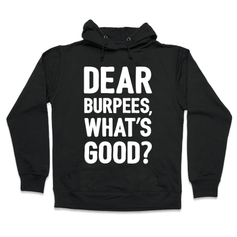 Dear Burpees What's Good Hooded Sweatshirt