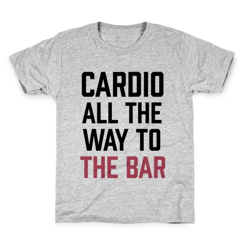 Cardio All The Way To The Bar Kids T-Shirt