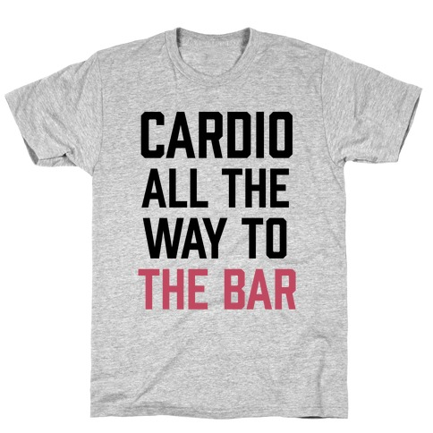 Cardio All The Way To The Bar Mens T-Shirt