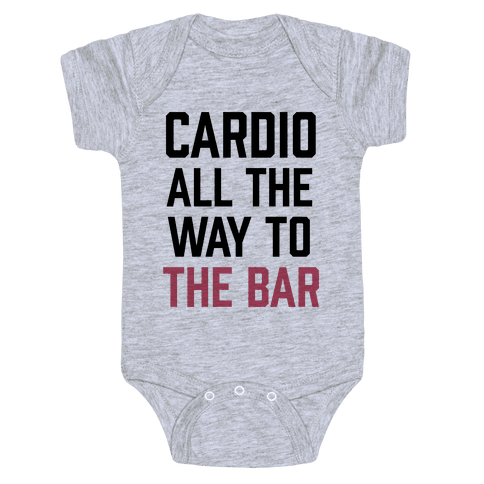 Cardio All The Way To The Bar Baby Onesy