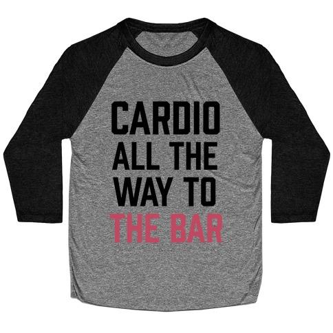 Cardio All The Way To The Bar Baseball Tee