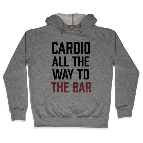 Cardio All The Way To The Bar Hooded Sweatshirt