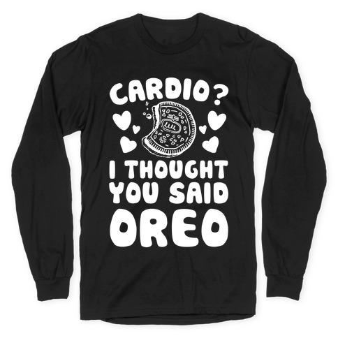 Cardio? I Thought You Said Oreo Long Sleeve T-Shirt