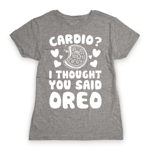 Cardio? I Thought You Said Oreo Womens T-Shirt