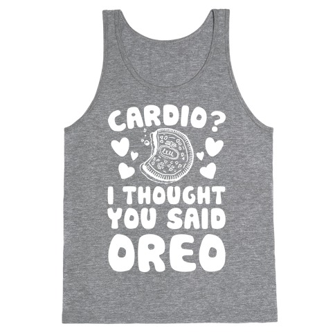 Cardio? I Thought You Said Oreo Tank Top