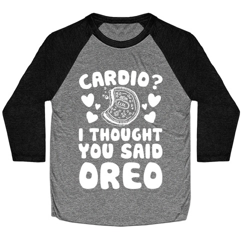 Cardio? I Thought You Said Oreo Baseball Tee