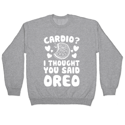 Cardio? I Thought You Said Oreo Pullover