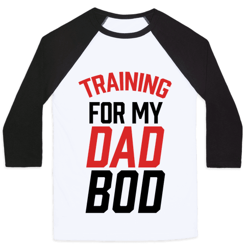 Training For My Dad Bod Baseball Tee
