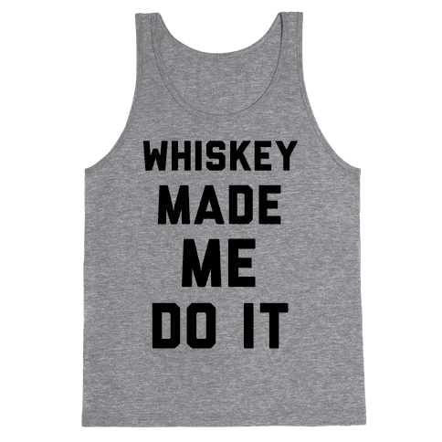 Whiskey Made Me Do It Tank Top