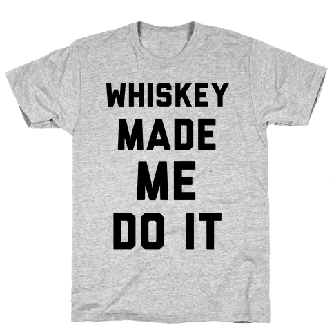 Whiskey Made Me Do It Mens/Unisex T-Shirt