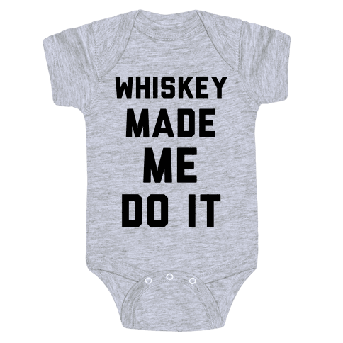 Whiskey Made Me Do It Baby Onesy