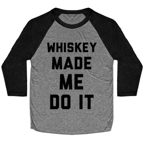 Whiskey Made Me Do It Baseball Tee