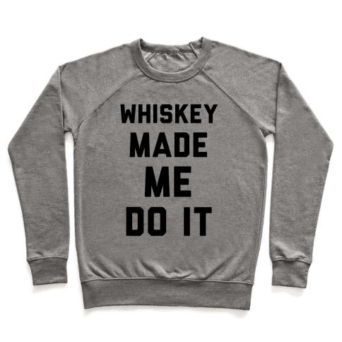 Whiskey Made Me Do It Pullover