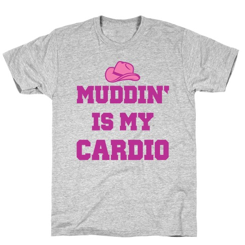Muddin Is My Cardio T-Shirt