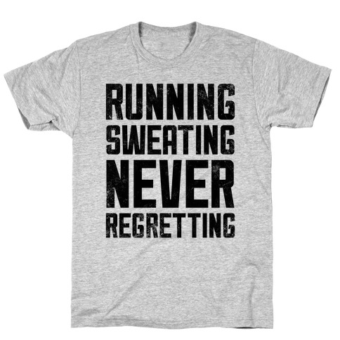 Running, Sweating, Never Regretting T-Shirt