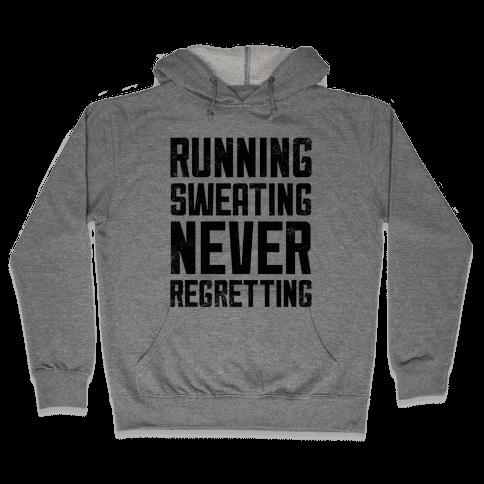 Running, Sweating, Never Regretting Hooded Sweatshirt