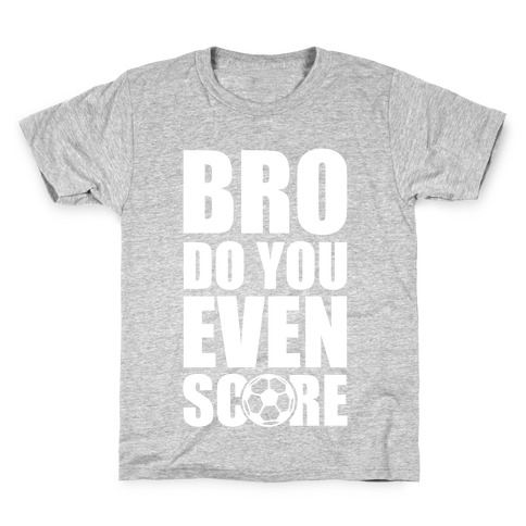 Bro Do You Even Score (Soccer) Kids T-Shirt