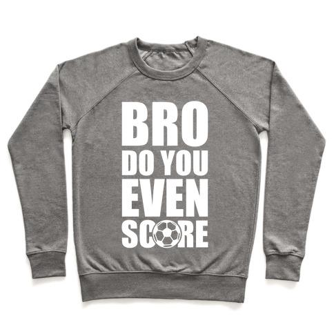 Bro Do You Even Score (Soccer) Pullover