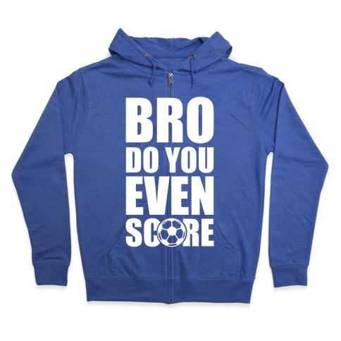 Bro Do You Even Score (Soccer) Zip Hoodie