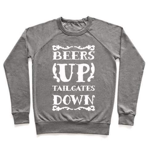 Beers Up Tailgates Down Pullover