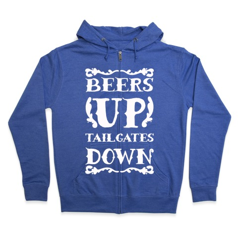 Beers Up Tailgates Down Zip Hoodie
