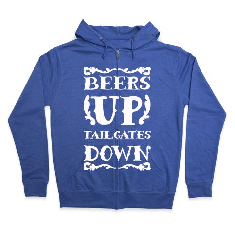 Beers Up Tailgates Down Zip Hoodie