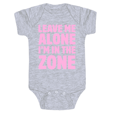 Leave Me Alone I'm In The Zone Baby Onesy