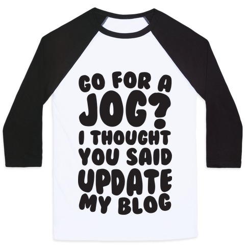 Go For A Jog? I Thought You Said Update My Blog Baseball Tee