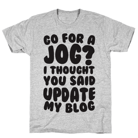 Go For A Jog? I Thought You Said Update My Blog Mens T-Shirt