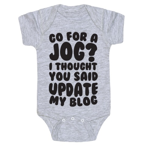 Go For A Jog? I Thought You Said Update My Blog Baby Onesy