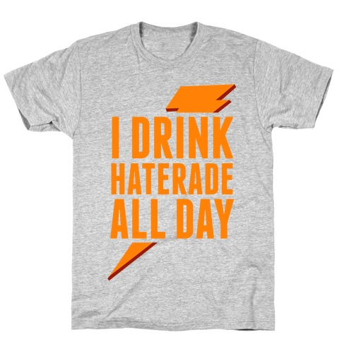 I Drink Haterade All Day (Orange) T-Shirt