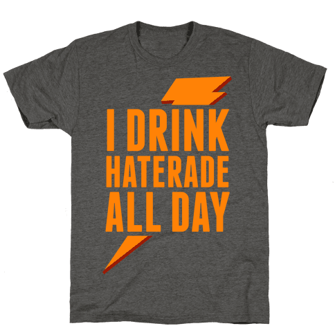 I Drink Haterade All Day (Orange)