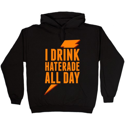 I Drink Haterade All Day (Orange) Hooded Sweatshirt