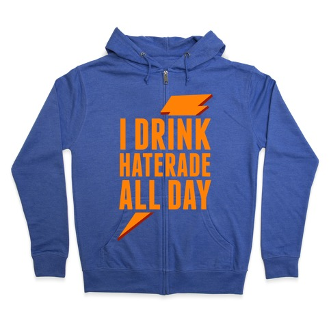 I Drink Haterade All Day (Orange) Zip Hoodie