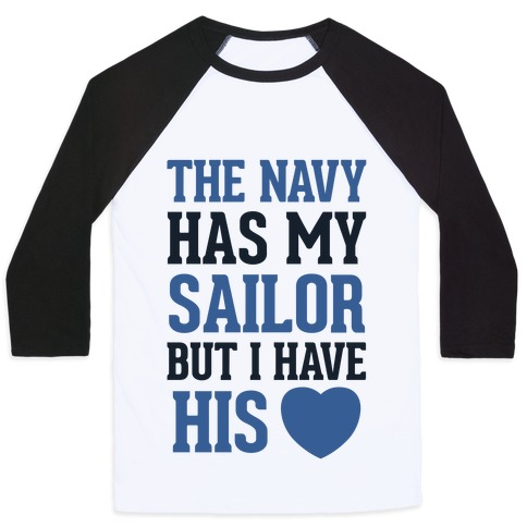 The Navy Has My Sailor, But I Have His Heart (Navy T-Shirt) Baseball Tee