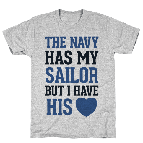 The Navy Has My Sailor, But I Have His Heart (Navy T-Shirt) Mens T-Shirt