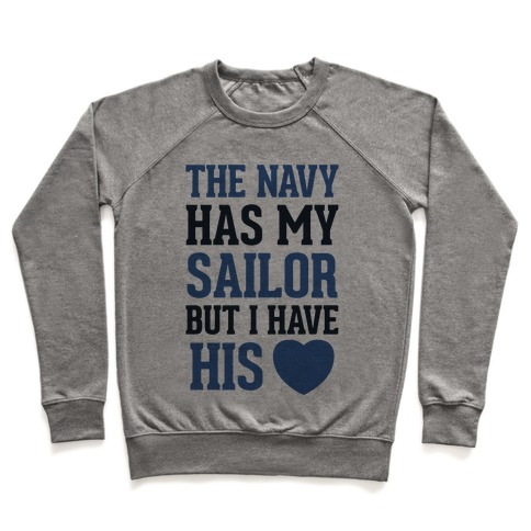 The Navy Has My Sailor, But I Have His Heart (Navy T-Shirt) Pullover