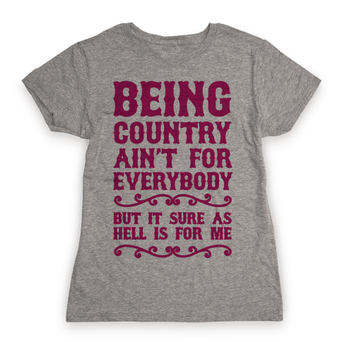 Being Country Womens T-Shirt