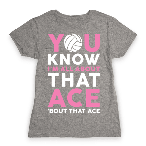 You Know I'm All About That Ace Womens T-Shirt