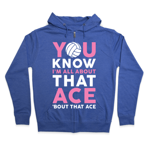 You Know I'm All About That Ace Zip Hoodie