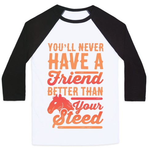 You'll Never Have A Friend Better Than Your Steed Baseball Tee