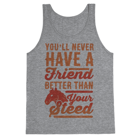 You'll Never Have A Friend Better Than Your Steed Tank Top