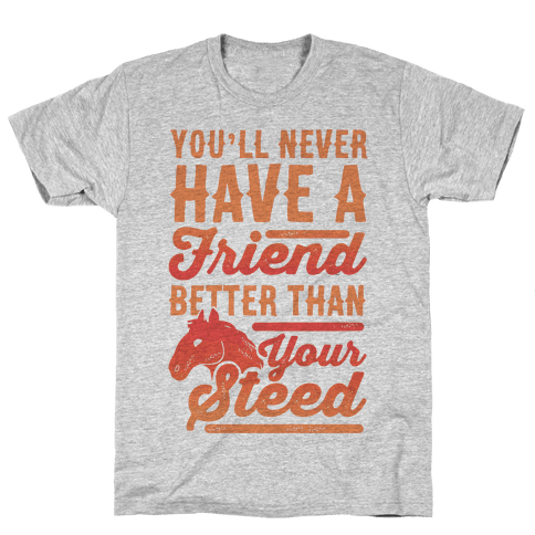 You'll Never Have A Friend Better Than Your Steed Mens T-Shirt