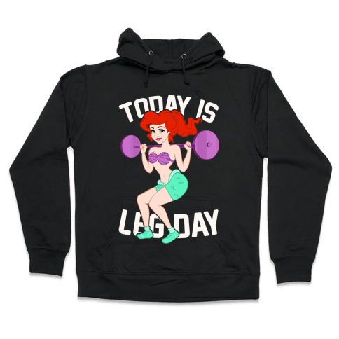 Today Is Leg Day Hooded Sweatshirt