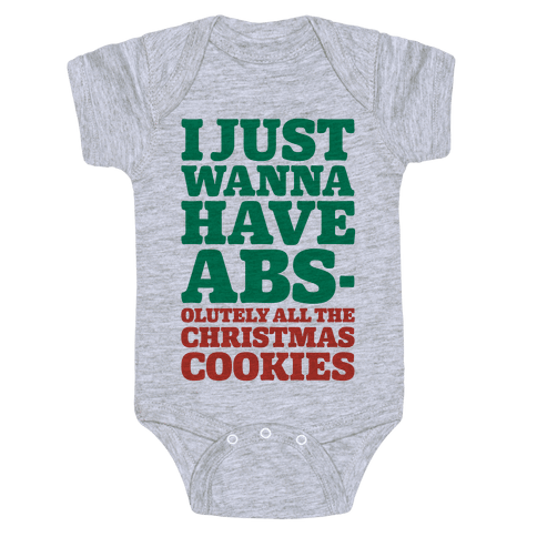 I Just Wanna Have Abs-olutely All The Christmas Cookies Baby Onesy