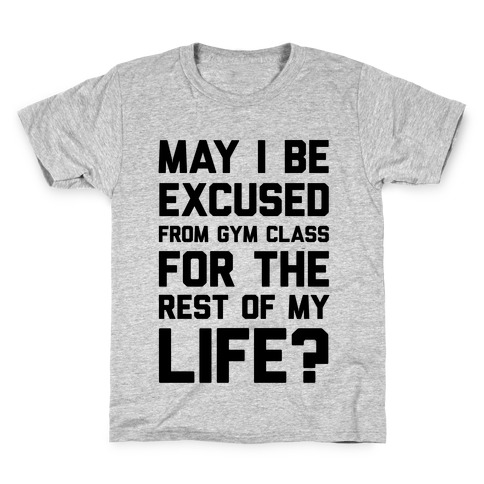 May I Be Excused From Gym Class For The Rest Of My Life? Kids T-Shirt