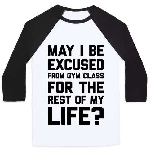 May I Be Excused From Gym Class For The Rest Of My Life? Baseball Tee