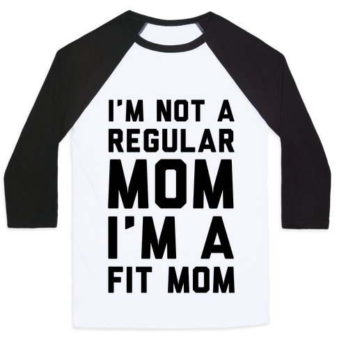 I'm Not a Regular Mom I'm a Fit Mom Baseball Tee